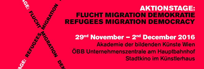 Aktionstage: Flucht– Migration – Demokratie, 29.11. – 2.12.2016, Wien
